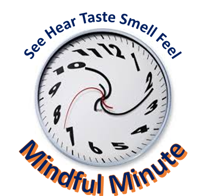 See Hear Taste Smell and Feel are all parts of the Mindful Minute